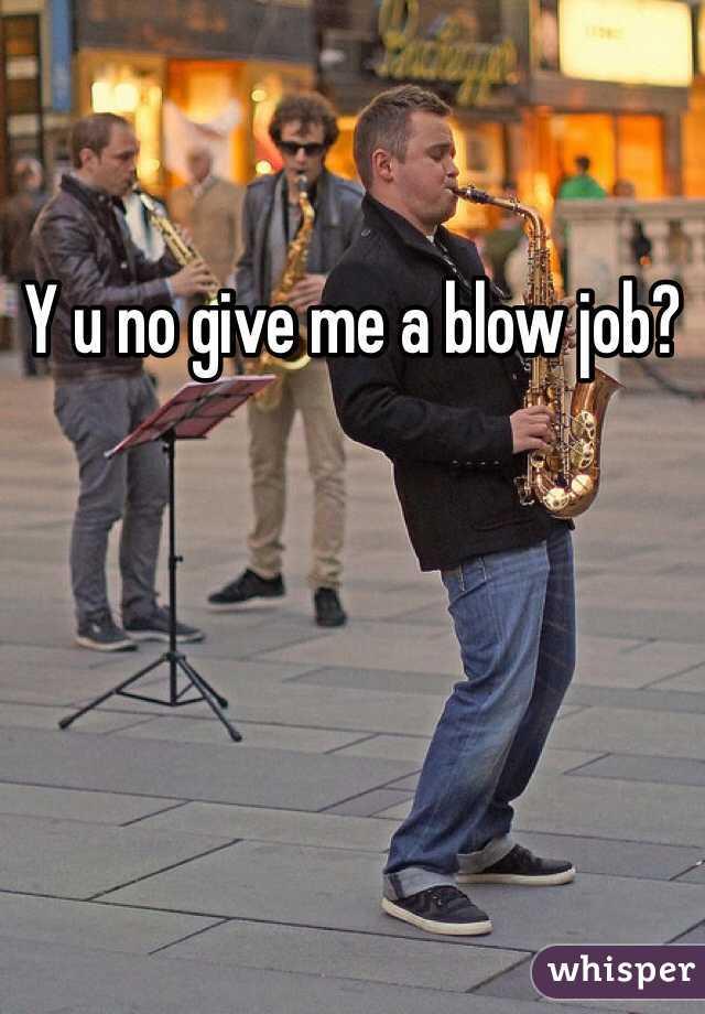 Y u no give me a blow job?
