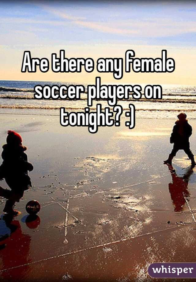Are there any female soccer players on tonight? :)
