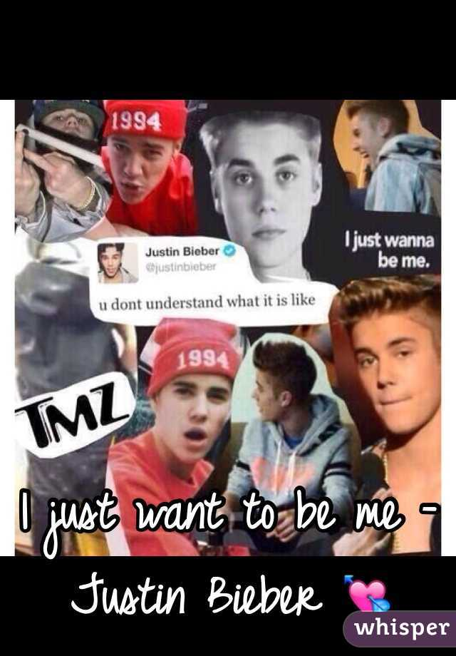 I just want to be me - Justin Bieber 💘