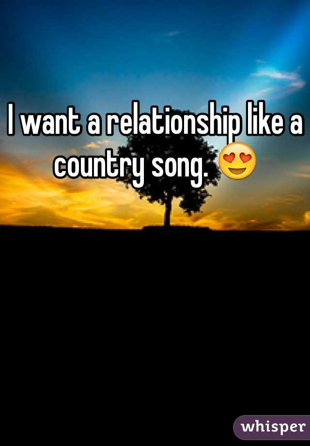 I want a relationship like a country song. 😍