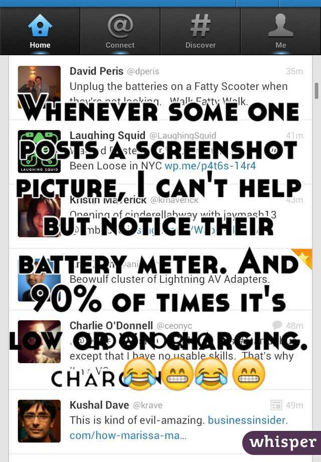 Whenever some one posts a screenshot picture, I can't help but notice their battery meter. And 90% of times it's low or on charging.😂😁
