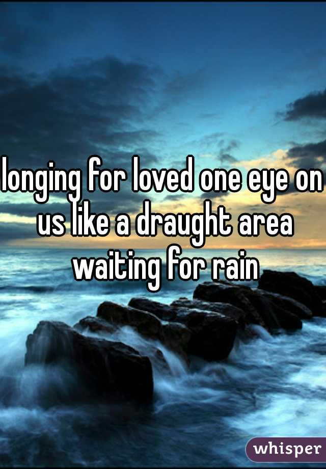 longing for loved one eye on us like a draught area waiting for rain