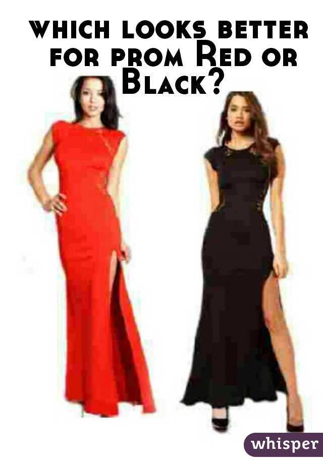 which looks better for prom Red or Black?