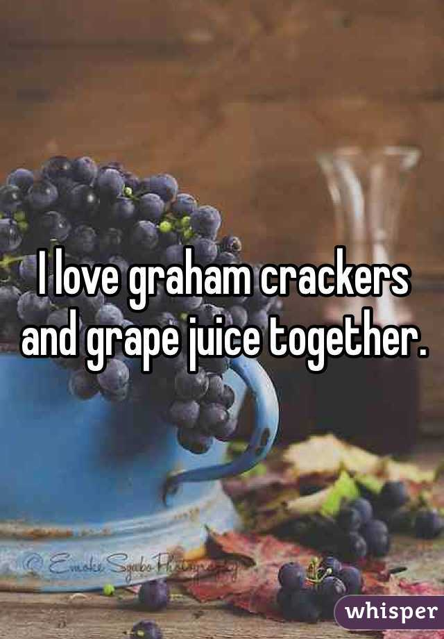 I love graham crackers and grape juice together.