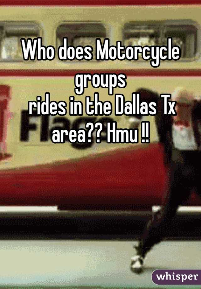 Who does Motorcycle groups  rides in the Dallas Tx area?? Hmu !!