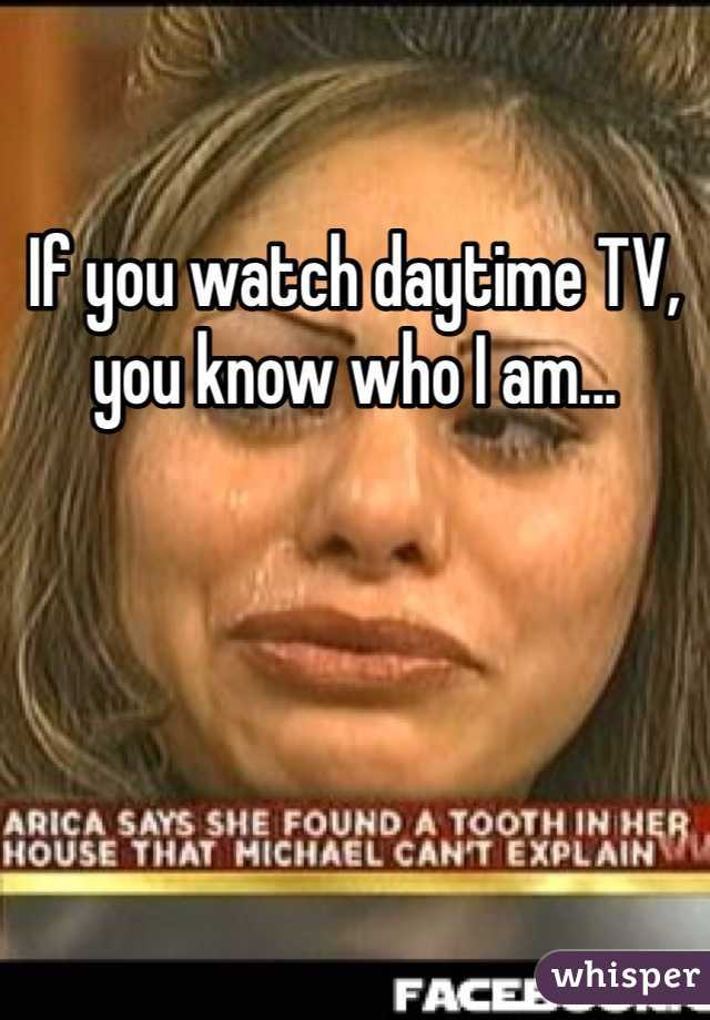 If you watch daytime TV, you know who I am...