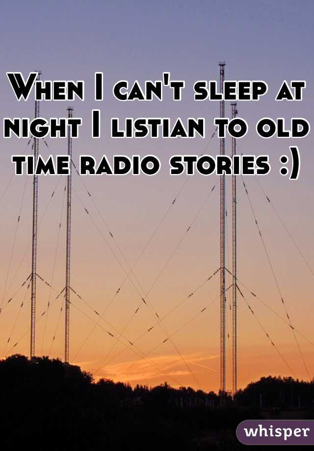 When I can't sleep at night I listian to old time radio stories :)
