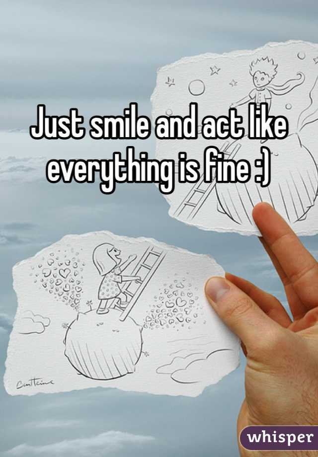 Just smile and act like everything is fine :)