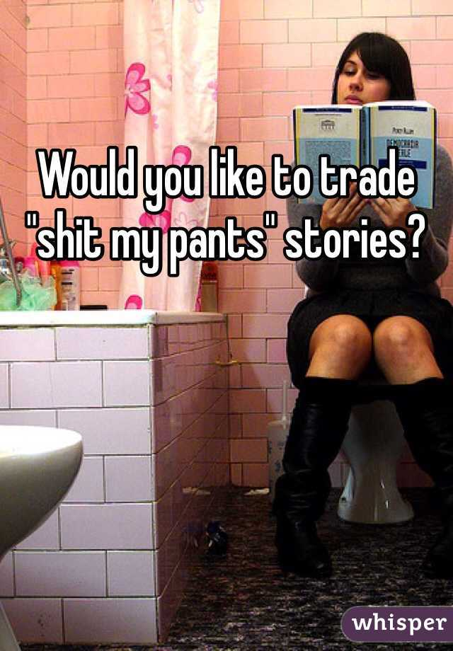 """Would you like to trade """"shit my pants"""" stories?"""