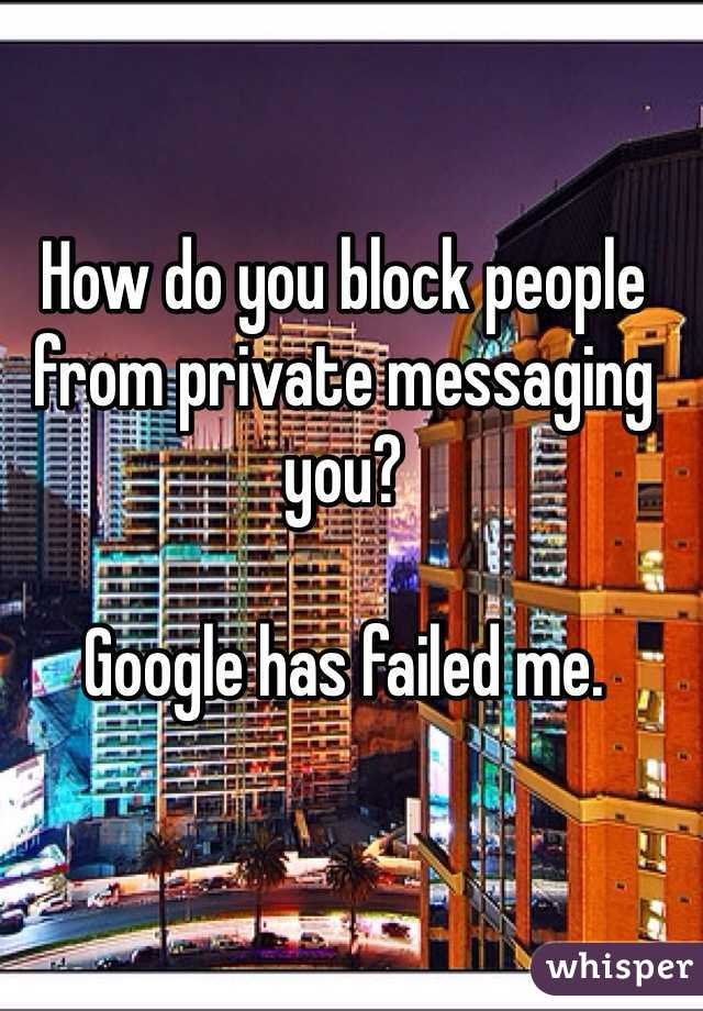 How do you block people from private messaging you?  Google has failed me.