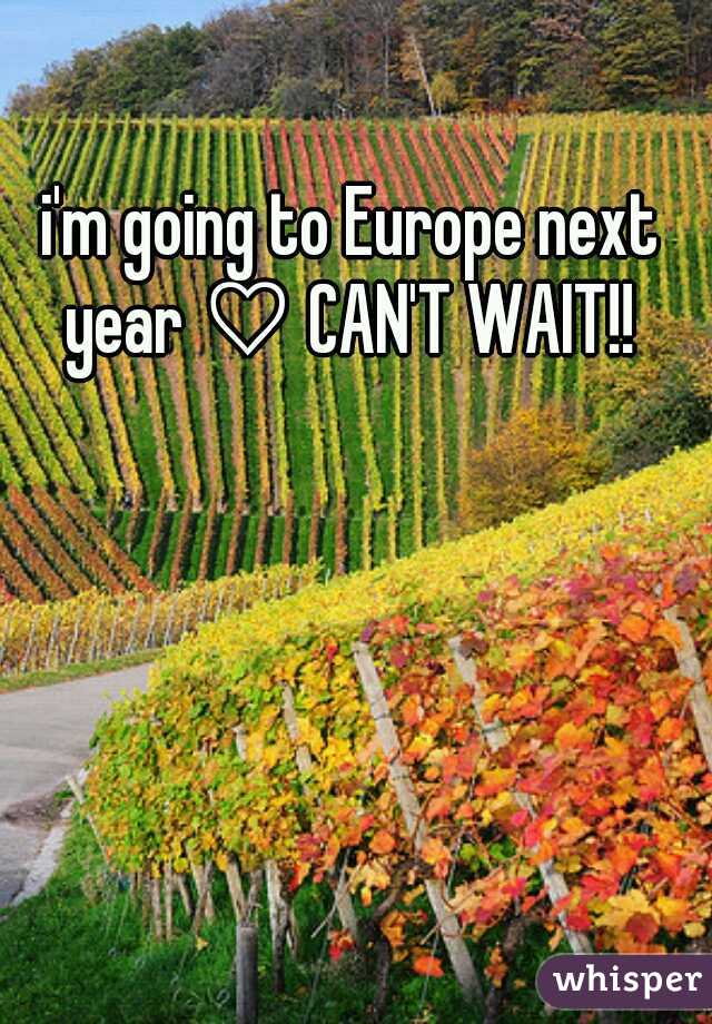 i'm going to Europe next year ♡ CAN'T WAIT!!