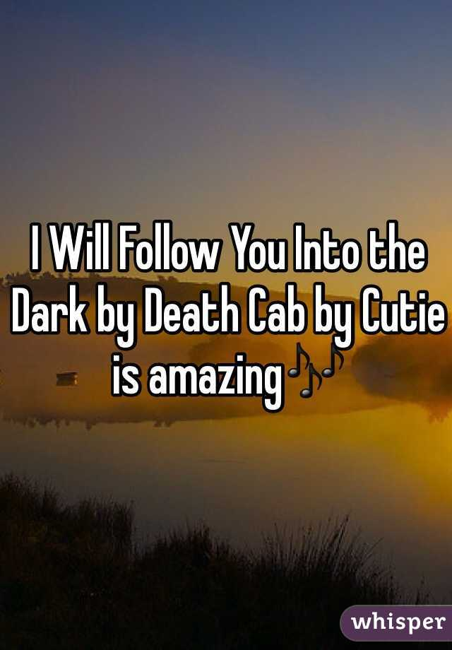 I Will Follow You Into the Dark by Death Cab by Cutie is amazing🎶