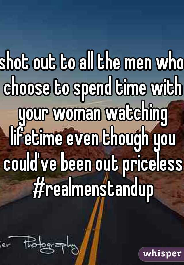shot out to all the men who choose to spend time with your woman watching lifetime even though you could've been out priceless #realmenstandup
