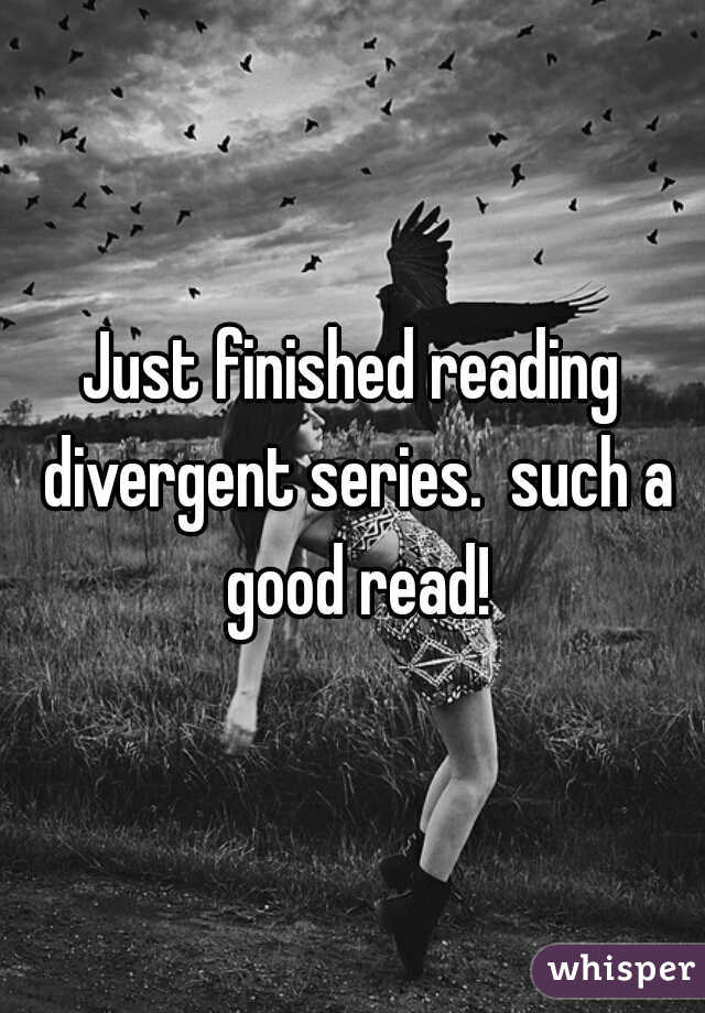 Just finished reading divergent series.  such a good read!