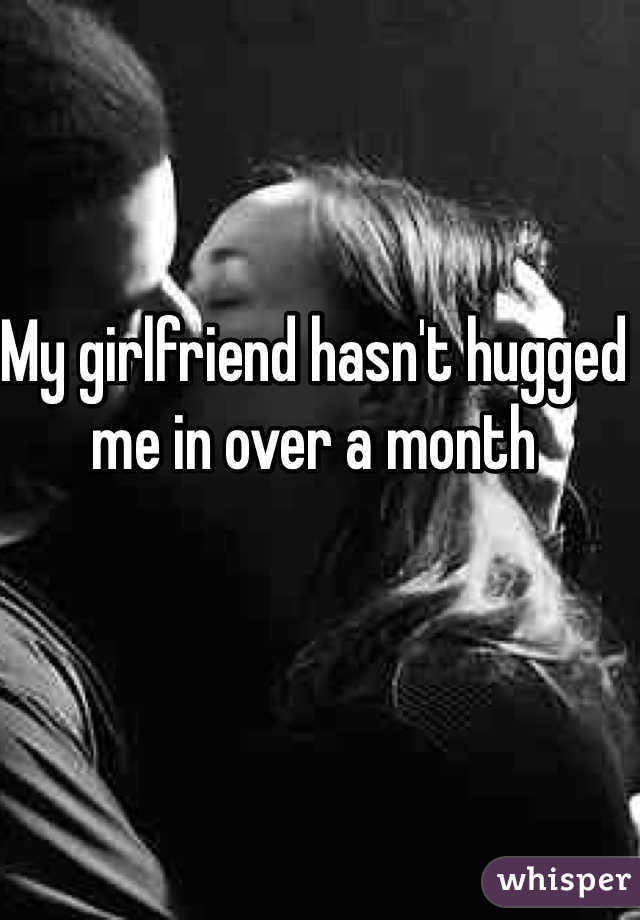 My girlfriend hasn't hugged me in over a month