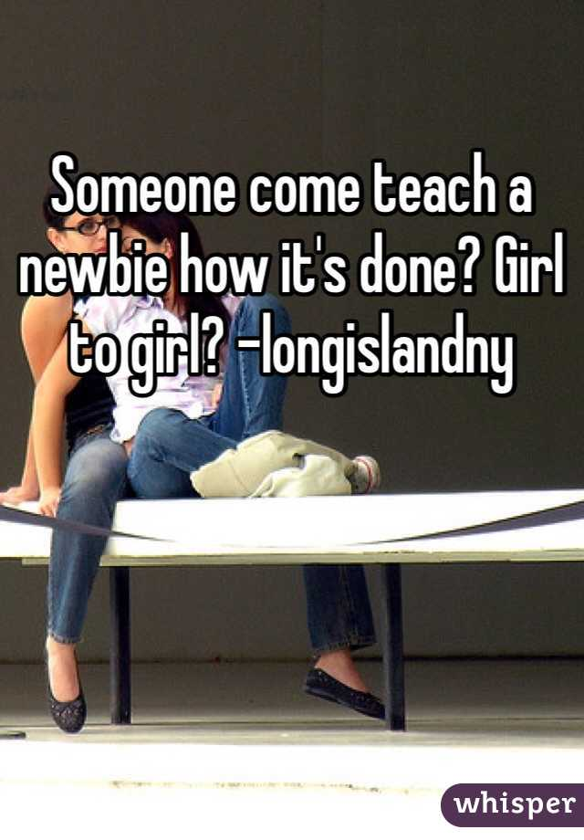 Someone come teach a newbie how it's done? Girl to girl? -longislandny