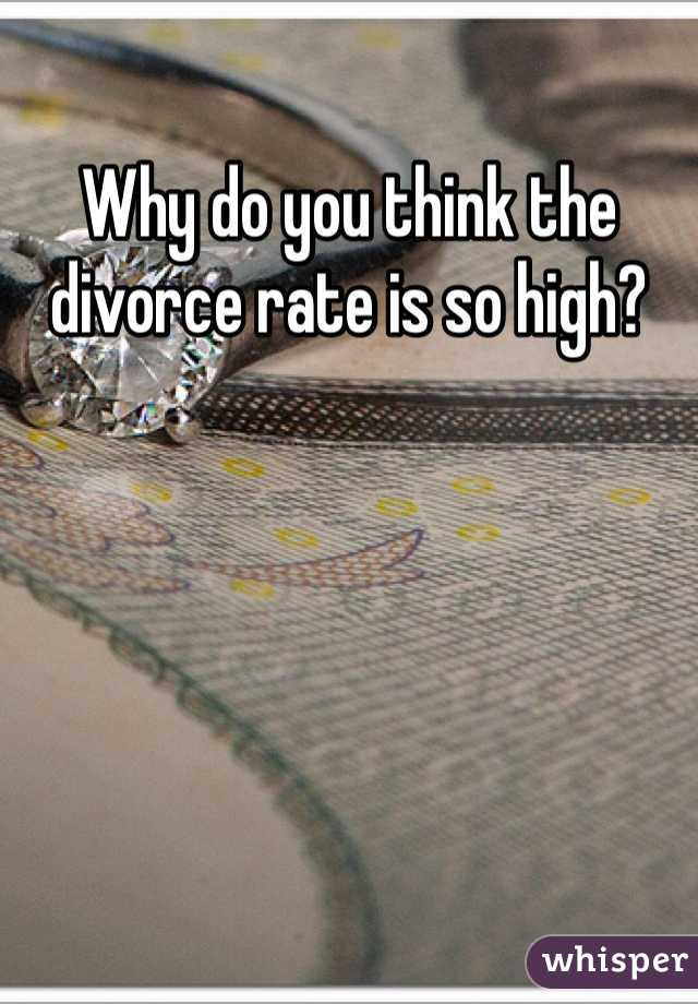 Why do you think the divorce rate is so high?