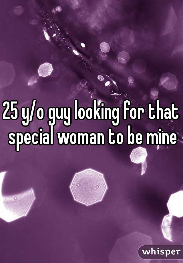 25 y/o guy looking for that special woman to be mine