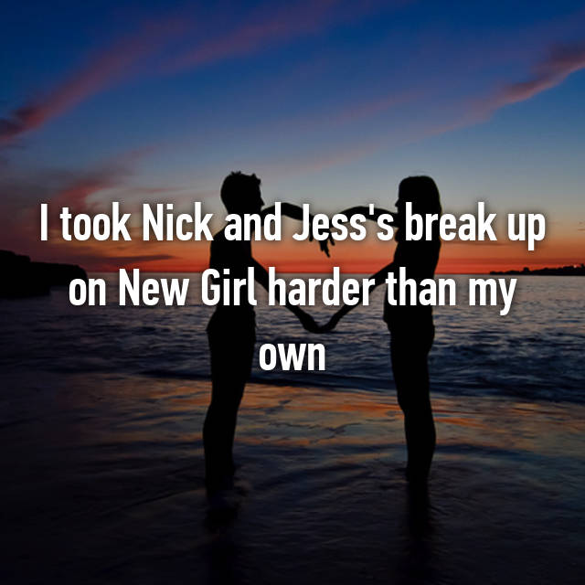 I took Nick and Jess's break up on New Girl harder than my own