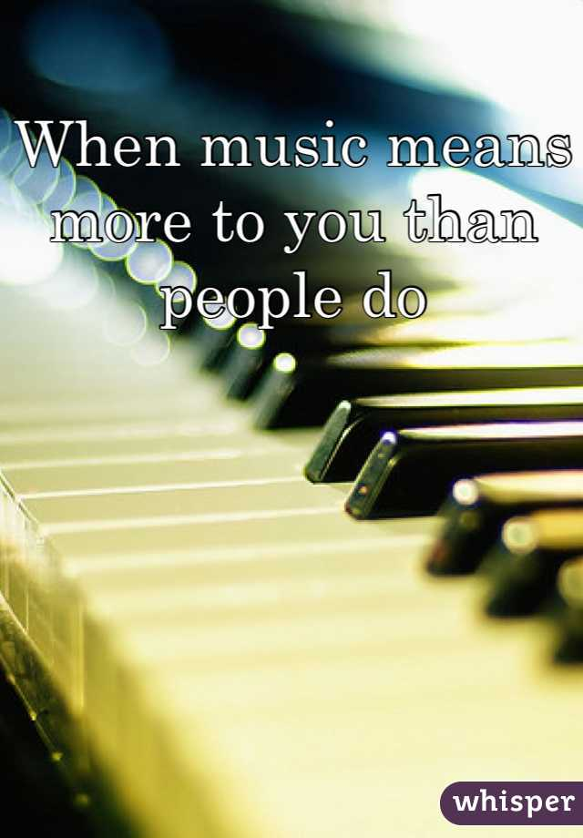 When music means more to you than people do