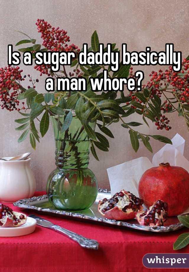 Is a sugar daddy basically a man whore?