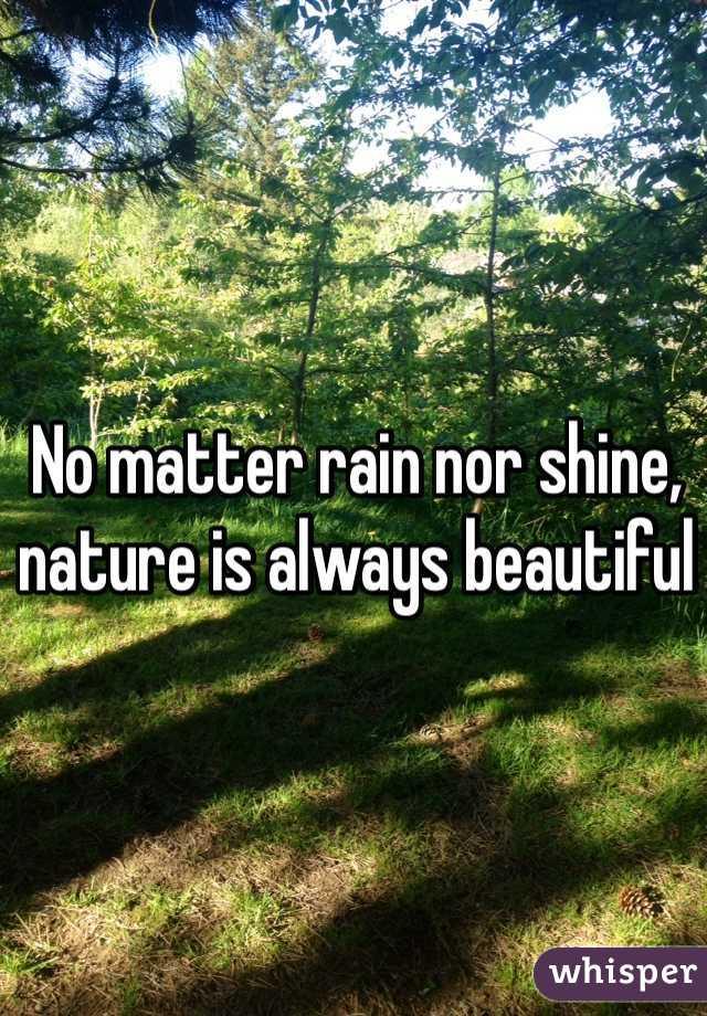 No matter rain nor shine, nature is always beautiful