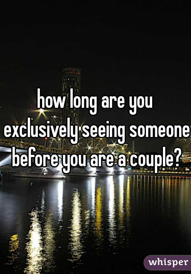 how long are you exclusively seeing someone before you are a couple?