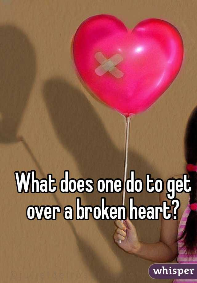 What does one do to get over a broken heart?