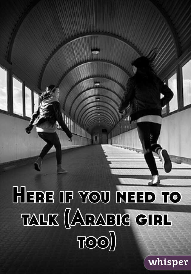 Here if you need to talk (Arabic girl too)