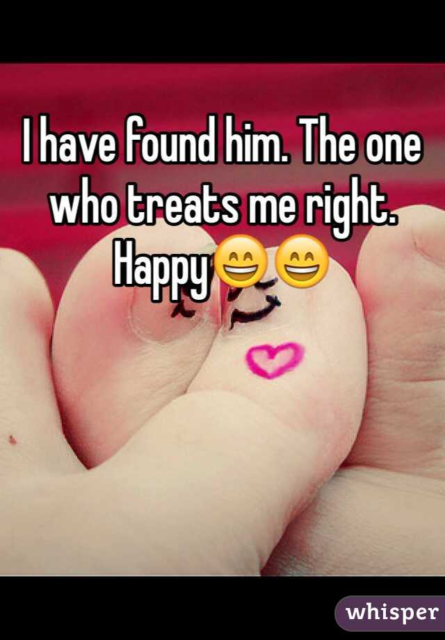 I have found him. The one who treats me right. Happy😄😄