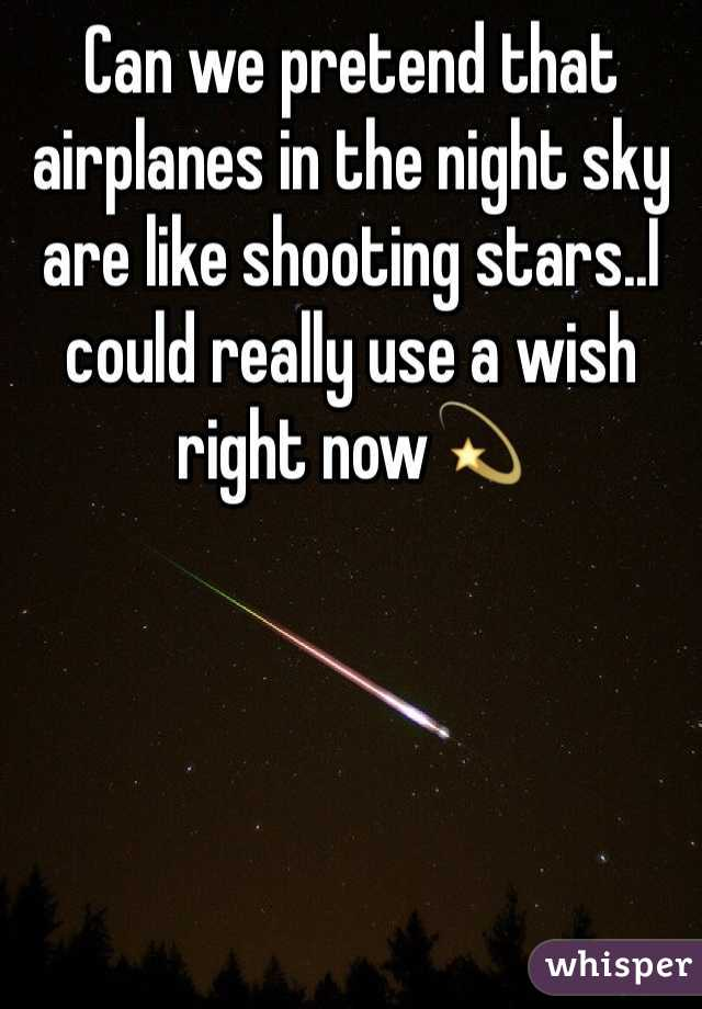 Can we pretend that airplanes in the night sky are like shooting stars..I could really use a wish right now💫