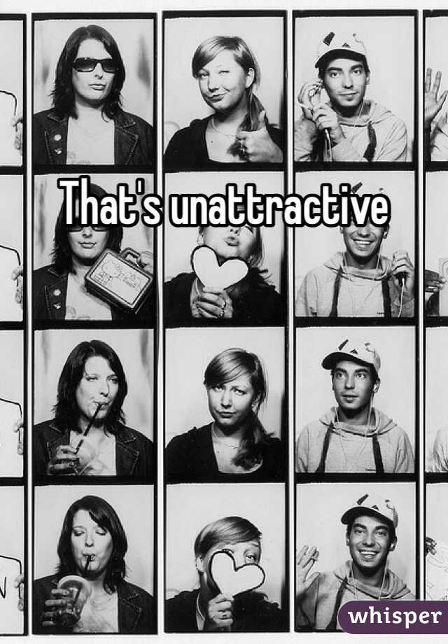 That's unattractive