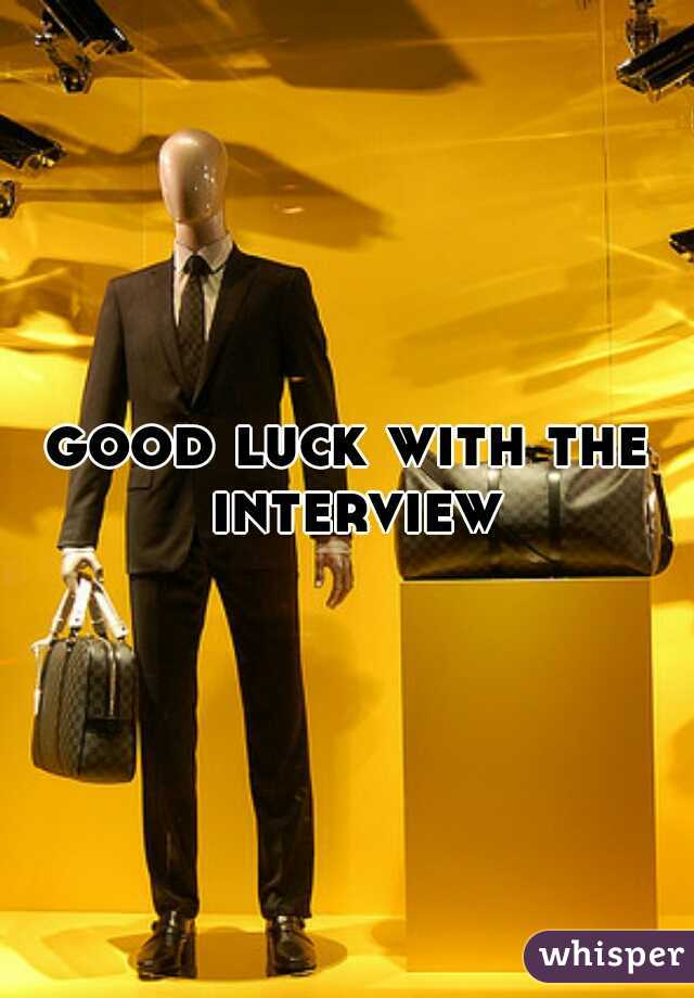 good luck with the interview