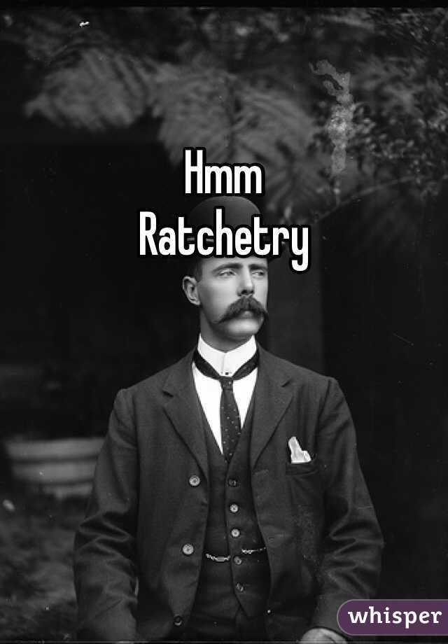 Ratchetry