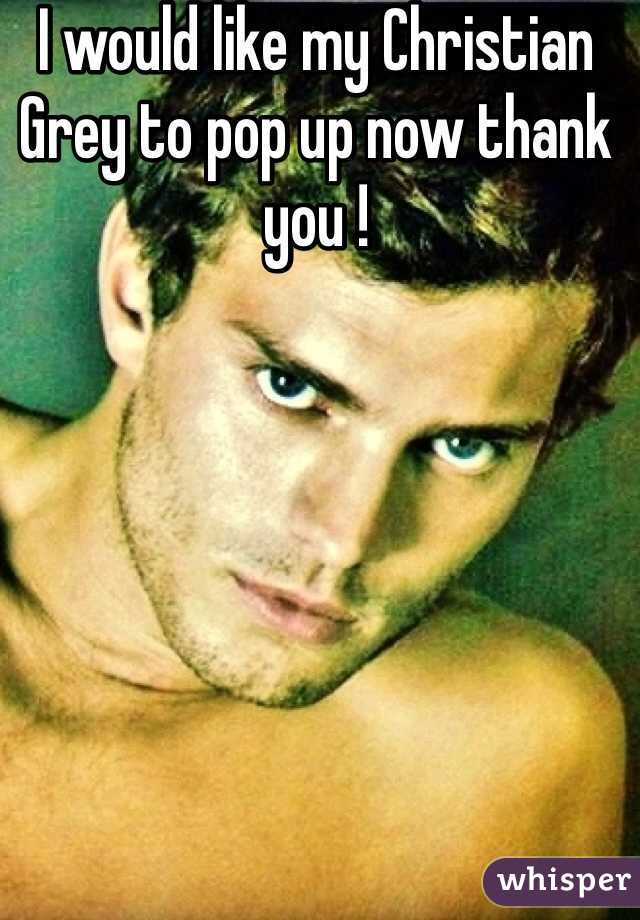 I would like my Christian Grey to pop up now thank you !
