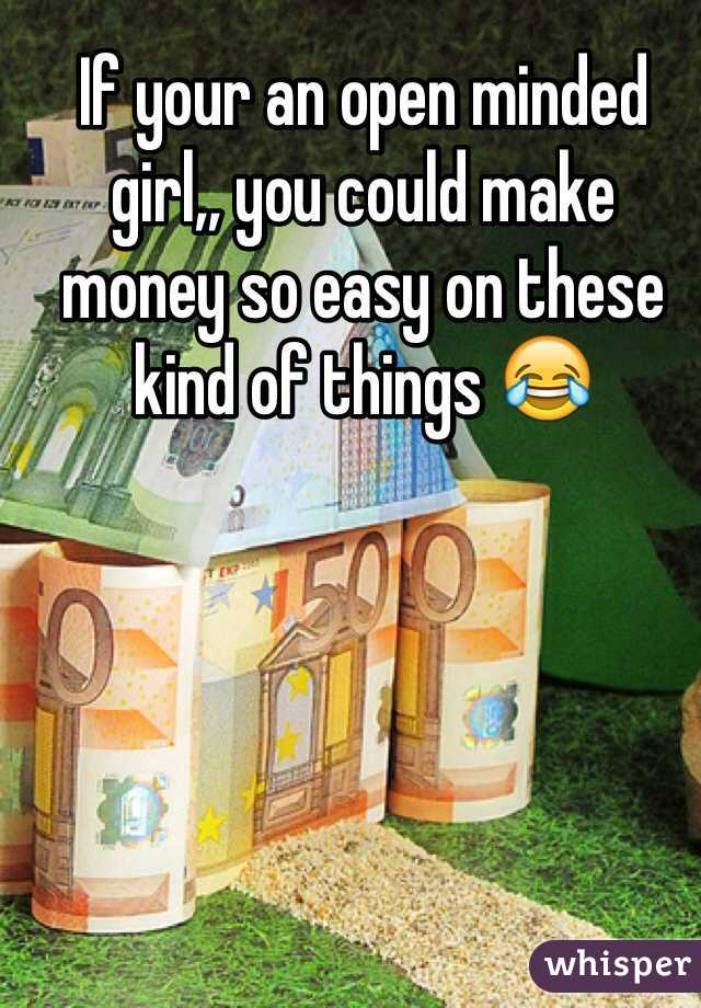 If your an open minded girl,, you could make money so easy on these kind of things 😂