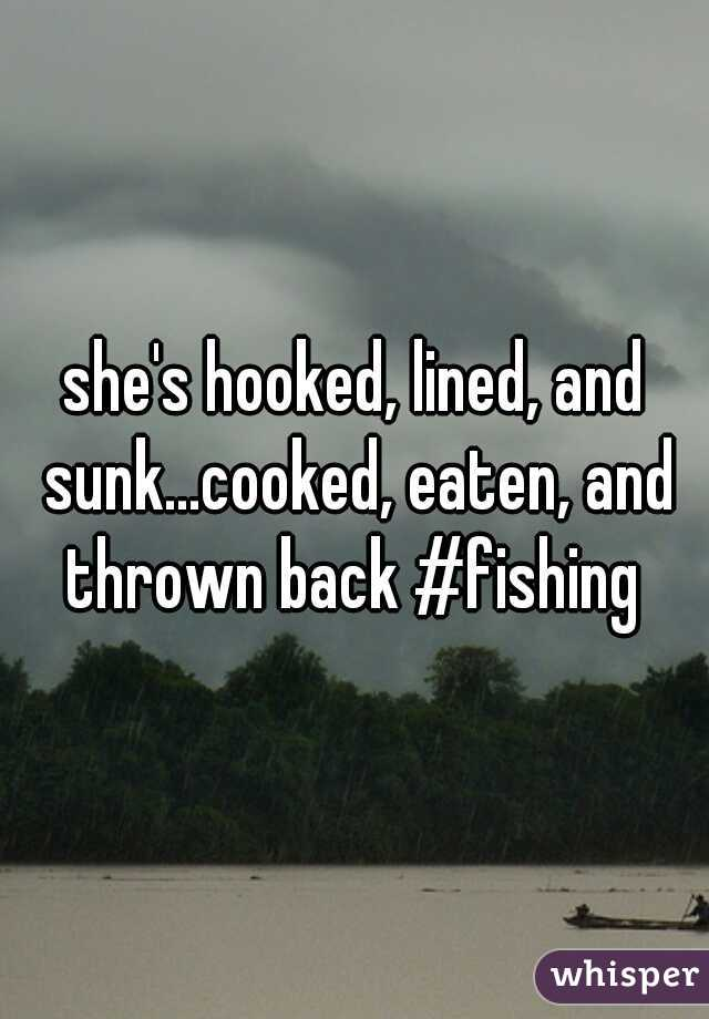 she's hooked, lined, and sunk...cooked, eaten, and thrown back #fishing