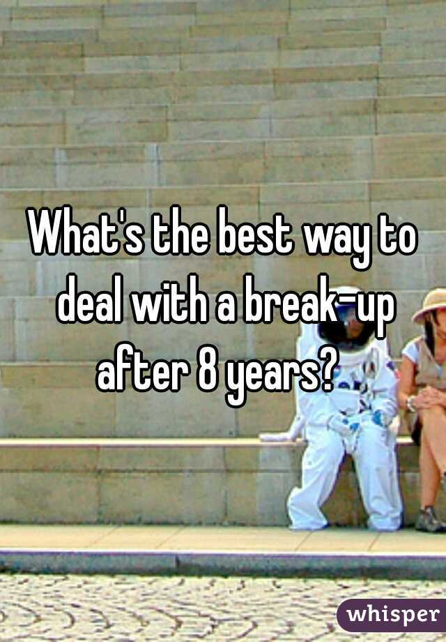 What's the best way to deal with a break-up after 8 years?