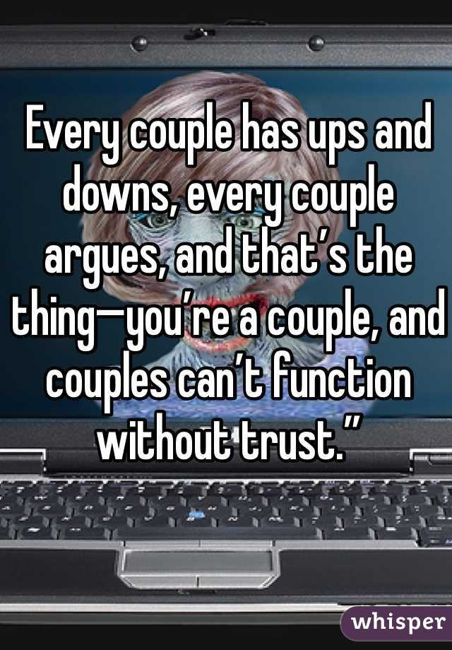 Every couple has ups and downs, every couple argues, and that's the thing—you're a couple, and couples can't function without trust.""