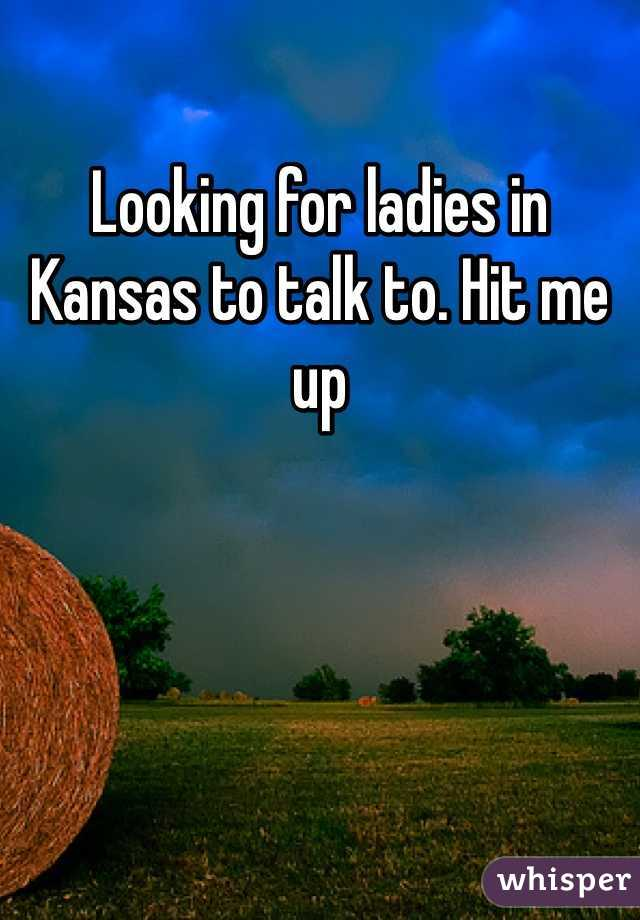 Looking for ladies in Kansas to talk to. Hit me up