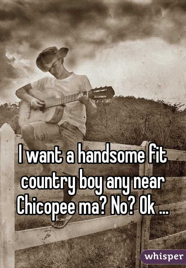 I want a handsome fit country boy any near Chicopee ma? No? Ok ...