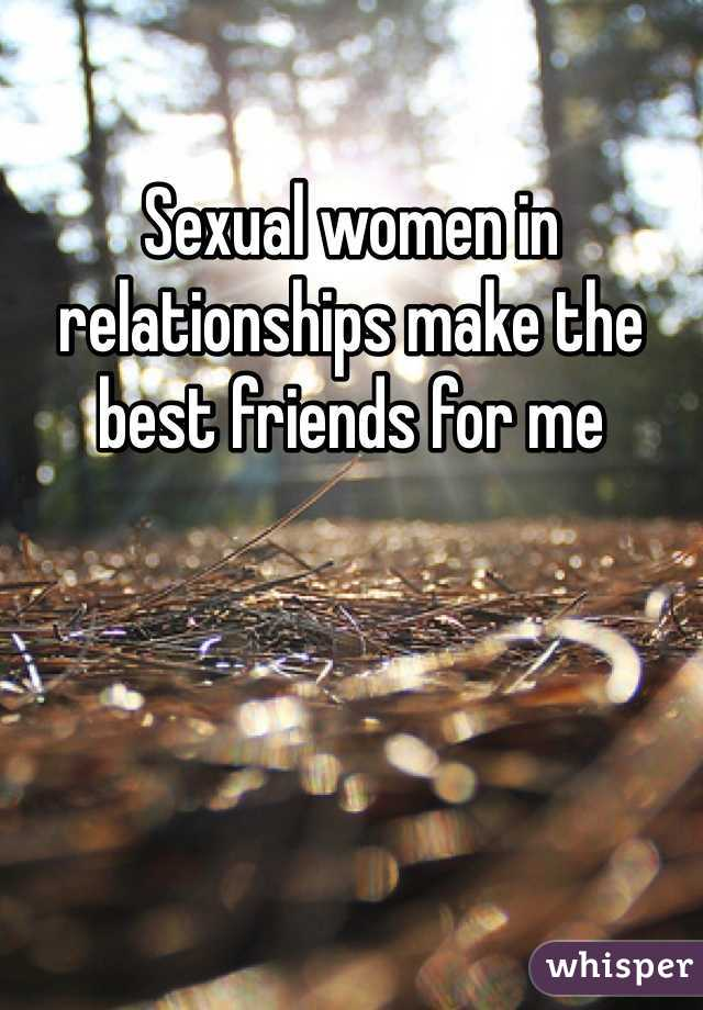 Sexual women in relationships make the best friends for me