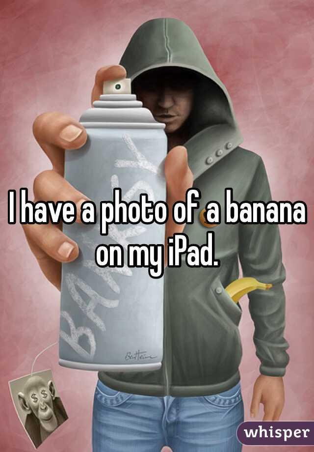 I have a photo of a banana on my iPad.