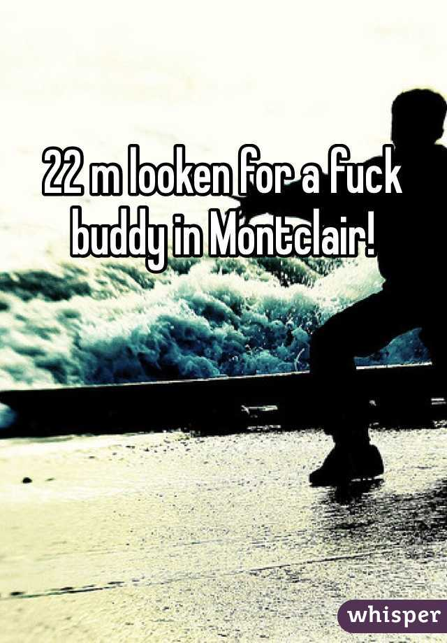22 m looken for a fuck buddy in Montclair!