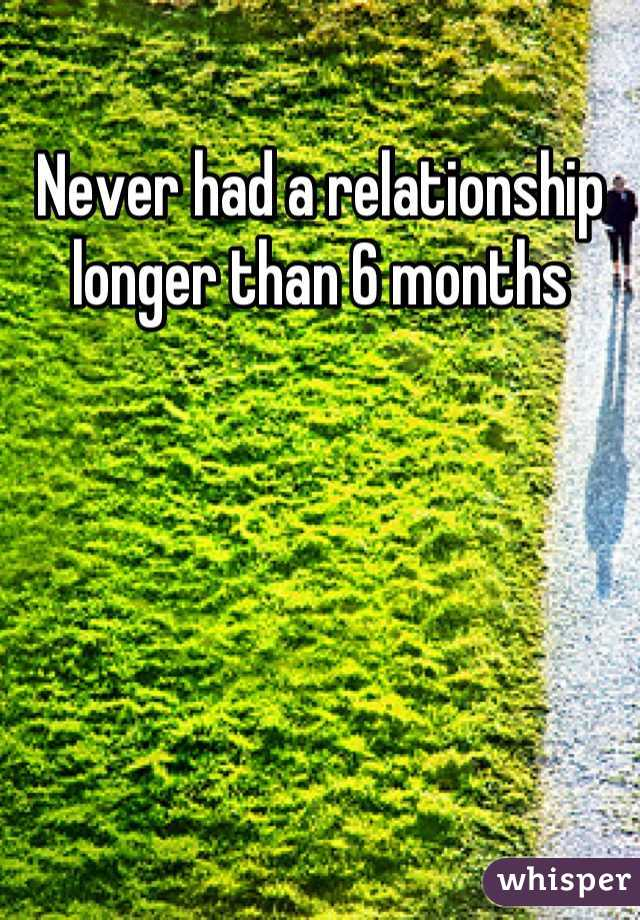 Never had a relationship longer than 6 months