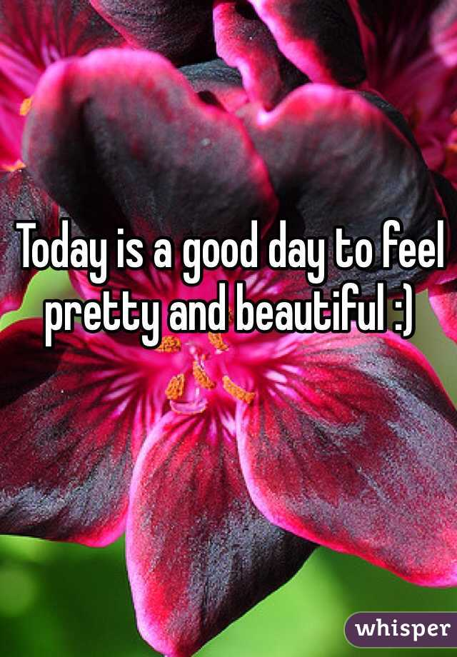 Today is a good day to feel pretty and beautiful :)