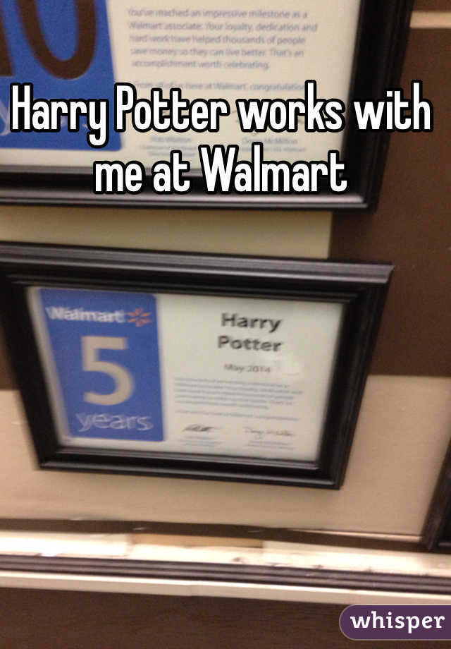 Harry Potter works with me at Walmart