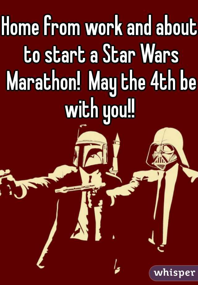 Home from work and about to start a Star Wars Marathon!  May the 4th be with you!!