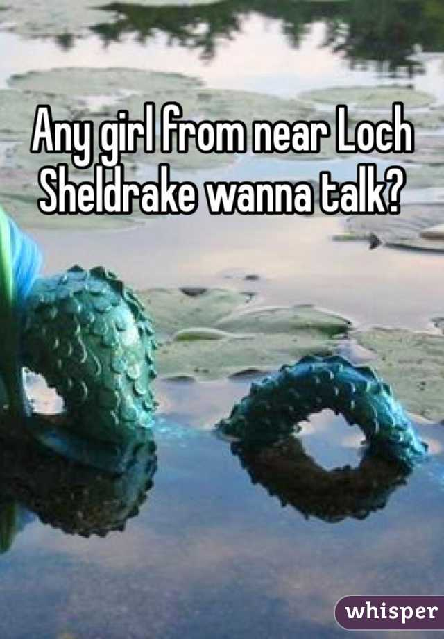 Any girl from near Loch Sheldrake wanna talk?