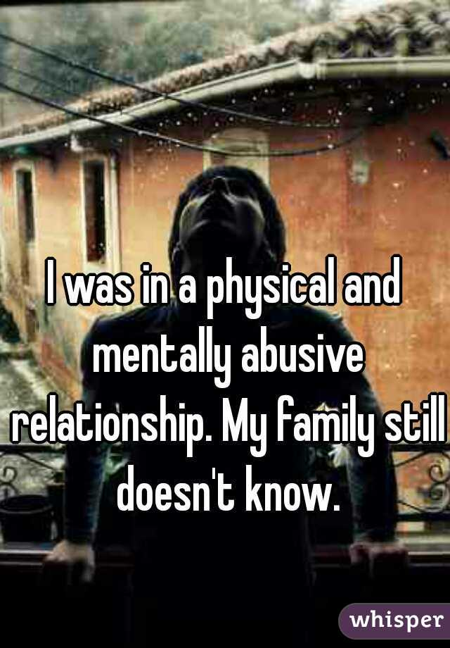 I was in a physical and mentally abusive relationship. My family still doesn't know.